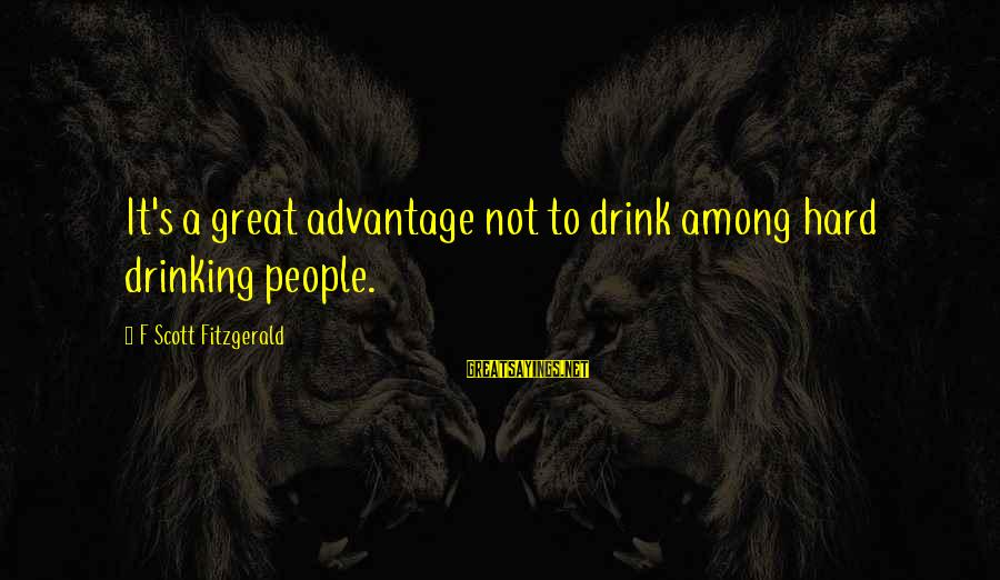 Drinking Too Much Alcohol Sayings By F Scott Fitzgerald: It's a great advantage not to drink among hard drinking people.