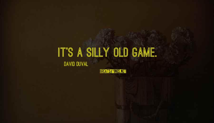 Drippy Sayings By David Duval: It's a silly old game.
