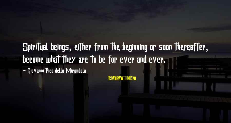 Drippy Sayings By Giovanni Pico Della Mirandola: Spiritual beings, either from the beginning or soon thereafter, become what they are to be