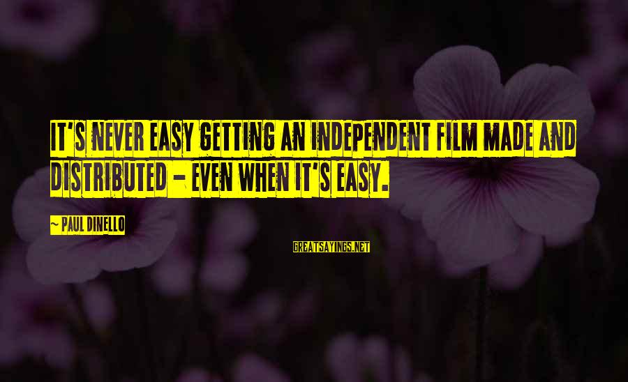 Drippy Sayings By Paul Dinello: It's never easy getting an independent film made and distributed - even when it's easy.