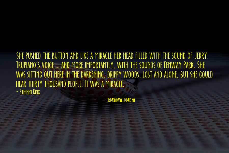 Drippy Sayings By Stephen King: She pushed the button and like a miracle her head filled with the sound of