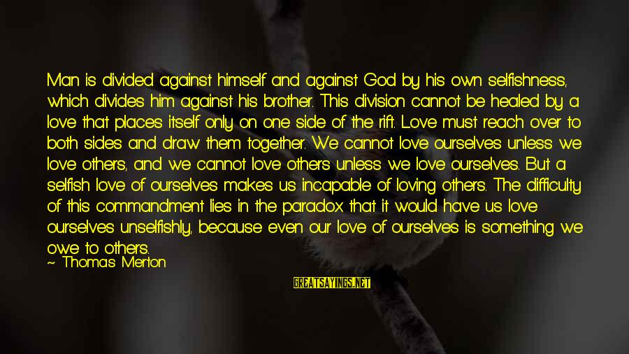 Drippy Sayings By Thomas Merton: Man is divided against himself and against God by his own selfishness, which divides him