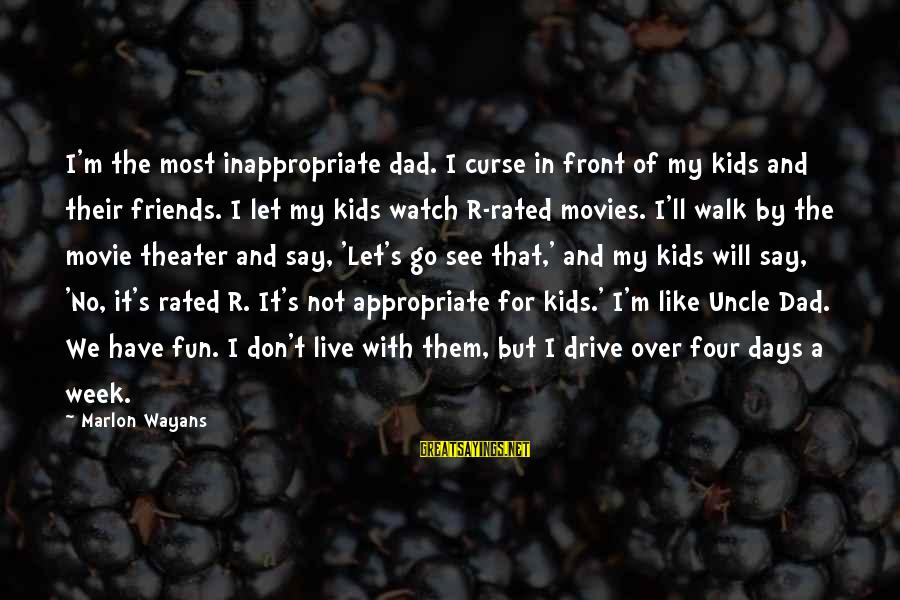 Drive In Movie Theater Sayings By Marlon Wayans: I'm the most inappropriate dad. I curse in front of my kids and their friends.