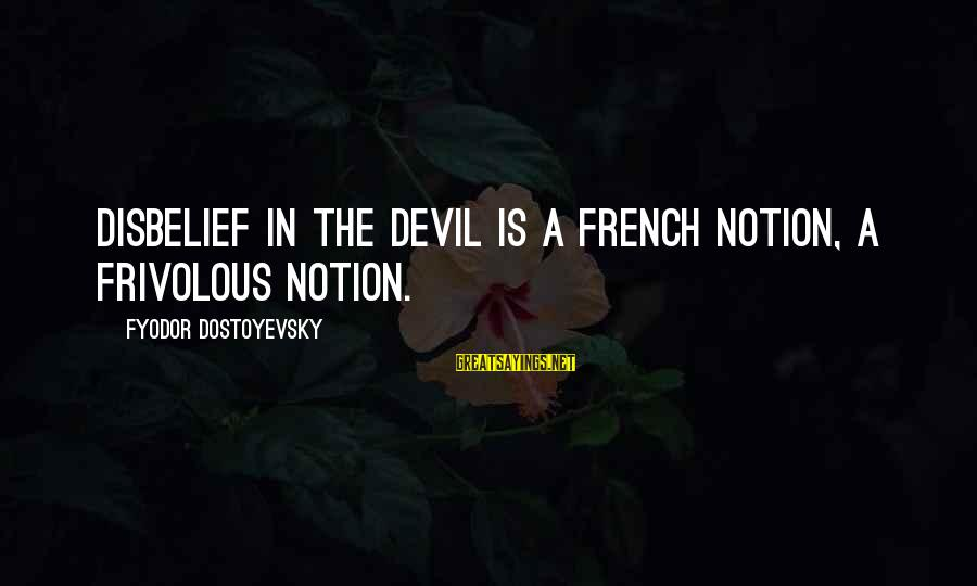 Driving Business Results Sayings By Fyodor Dostoyevsky: Disbelief in the devil is a French notion, a frivolous notion.