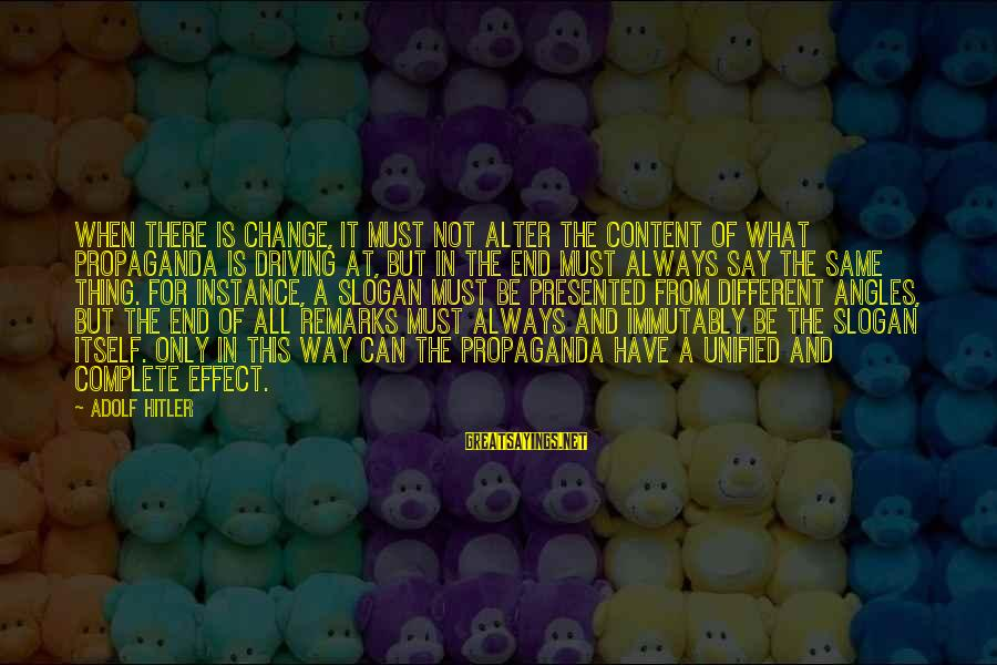 Driving Change Sayings By Adolf Hitler: When there is change, it must not alter the content of what propaganda is driving
