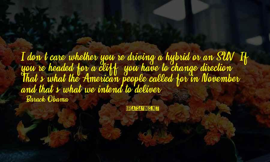 Driving Change Sayings By Barack Obama: I don't care whether you're driving a hybrid or an SUV. If you're headed for