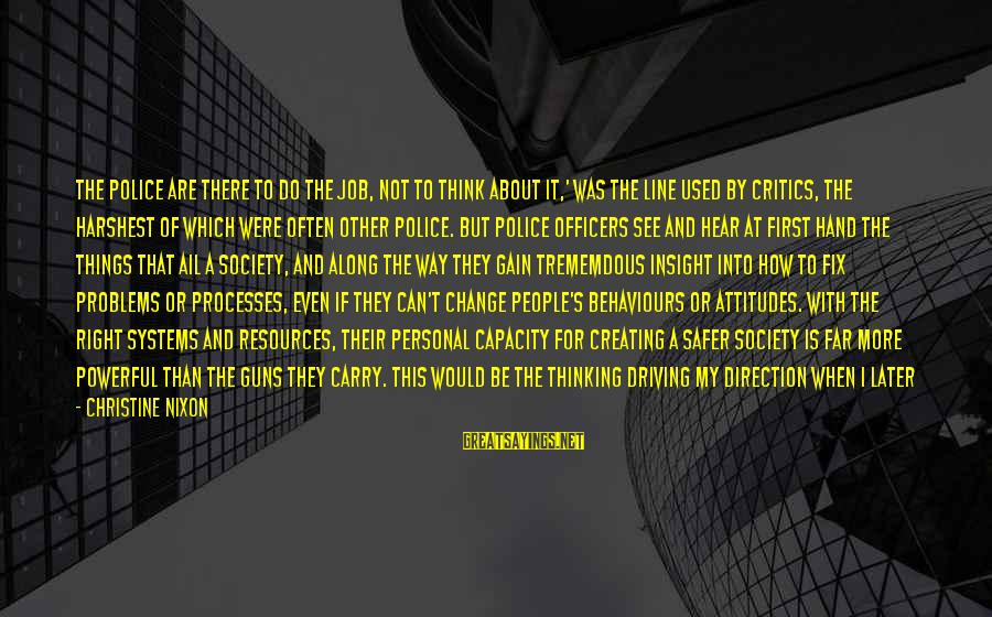 Driving Change Sayings By Christine Nixon: The police are there to do the job, not to think about it,' was the