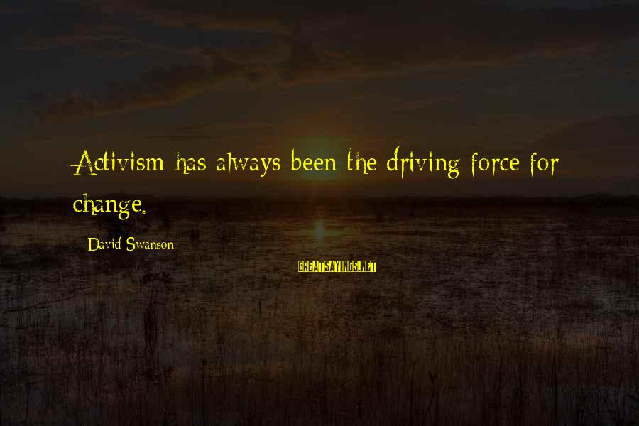 Driving Change Sayings By David Swanson: Activism has always been the driving force for change.