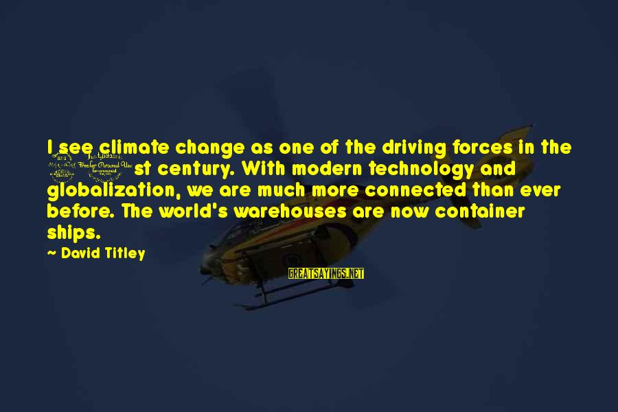 Driving Change Sayings By David Titley: I see climate change as one of the driving forces in the 21st century. With