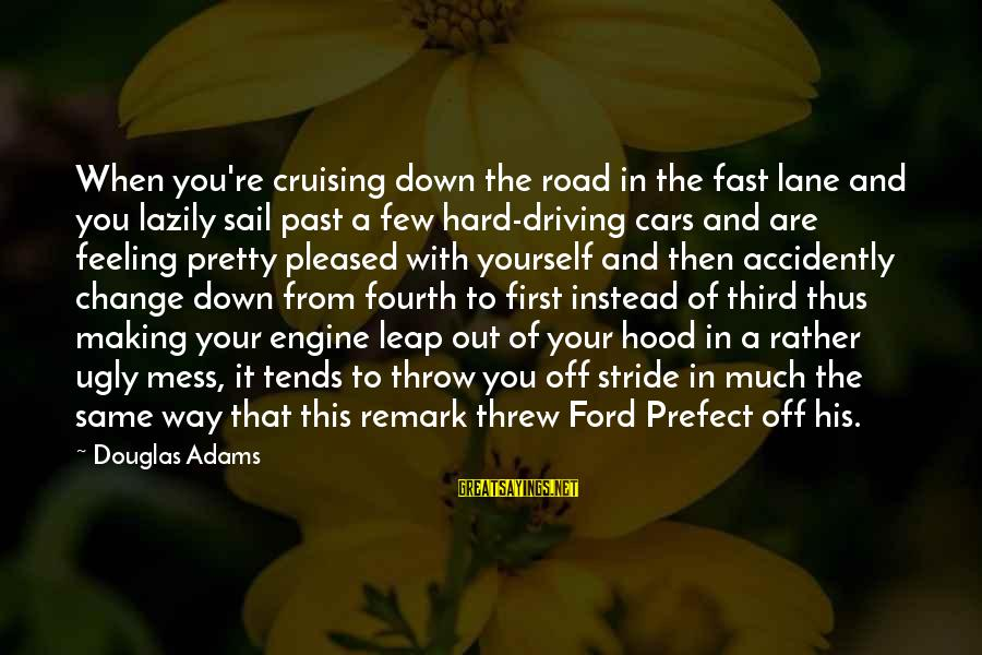 Driving Change Sayings By Douglas Adams: When you're cruising down the road in the fast lane and you lazily sail past