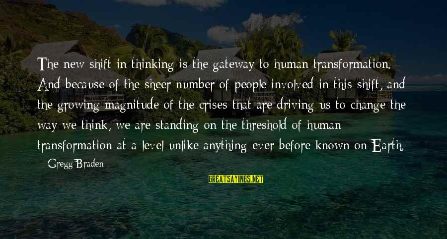 Driving Change Sayings By Gregg Braden: The new shift in thinking is the gateway to human transformation. And because of the