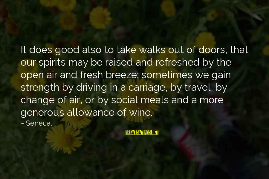 Driving Change Sayings By Seneca.: It does good also to take walks out of doors, that our spirits may be