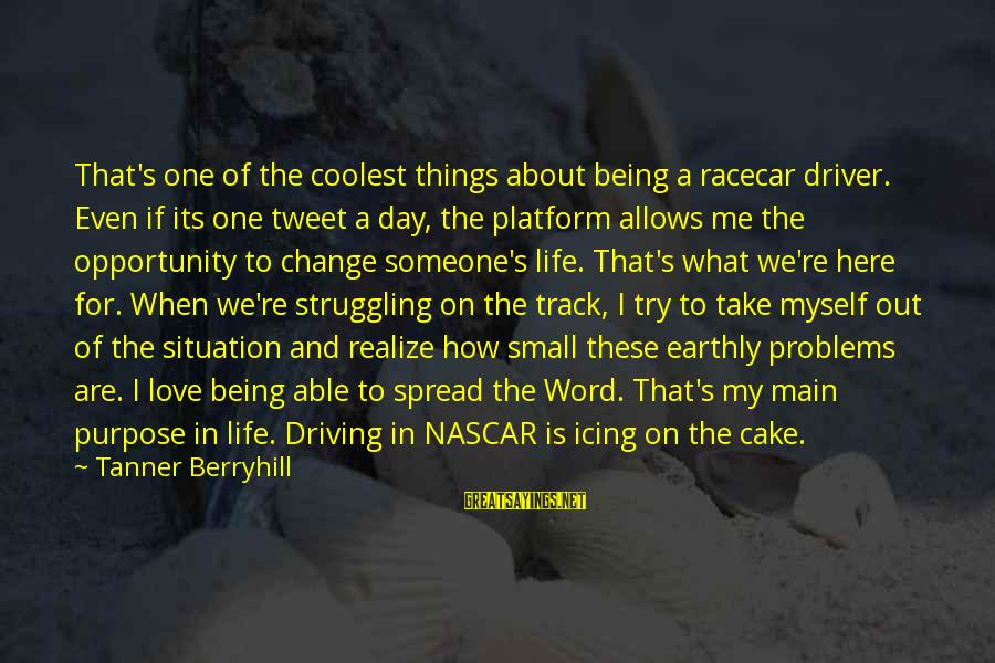 Driving Change Sayings By Tanner Berryhill: That's one of the coolest things about being a racecar driver. Even if its one
