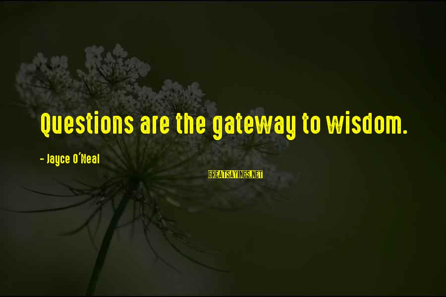 Drjayce Sayings By Jayce O'Neal: Questions are the gateway to wisdom.