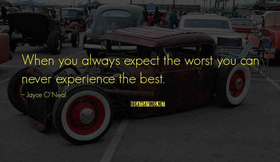 Drjayce Sayings By Jayce O'Neal: When you always expect the worst you can never experience the best.