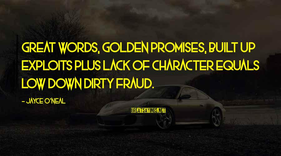 Drjayce Sayings By Jayce O'Neal: Great words, golden promises, built up exploits plus lack of character equals low down dirty