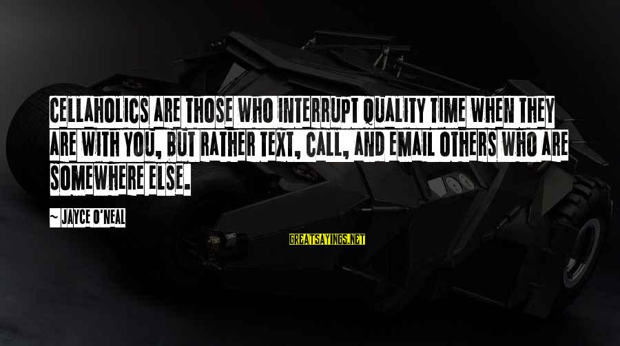 Drjayce Sayings By Jayce O'Neal: Cellaholics are those who interrupt quality time when they are with you, but rather text,