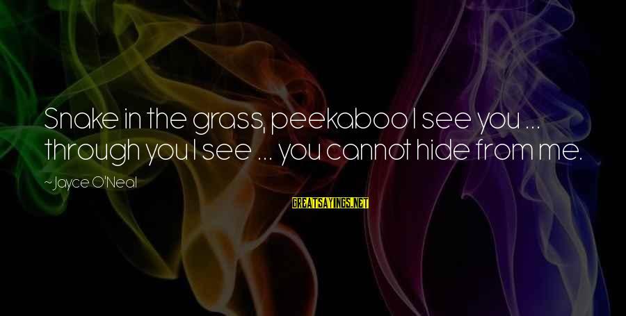 Drjayce Sayings By Jayce O'Neal: Snake in the grass, peekaboo I see you ... through you I see ... you