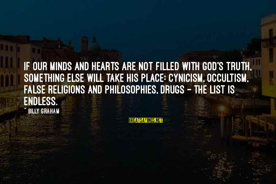 Drugs And God Sayings By Billy Graham: If our minds and hearts are not filled with God's truth, something else will take