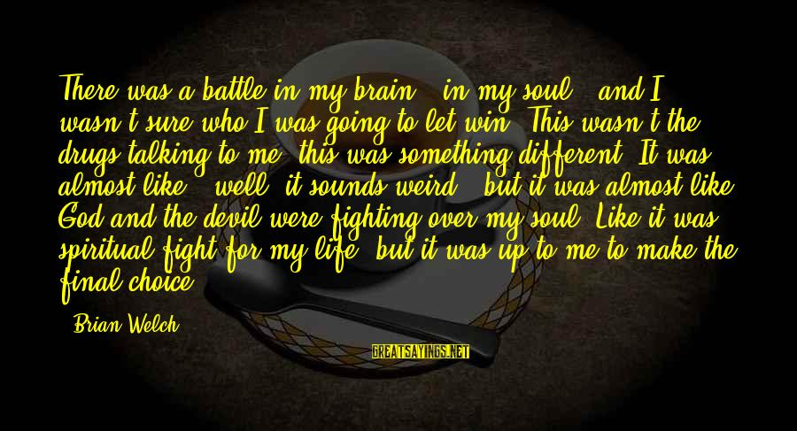 Drugs And God Sayings By Brian Welch: There was a battle in my brain - in my soul - and I wasn't