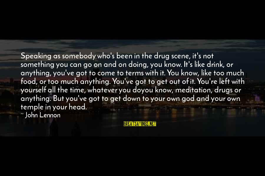 Drugs And God Sayings By John Lennon: Speaking as somebody who's been in the drug scene, it's not something you can go