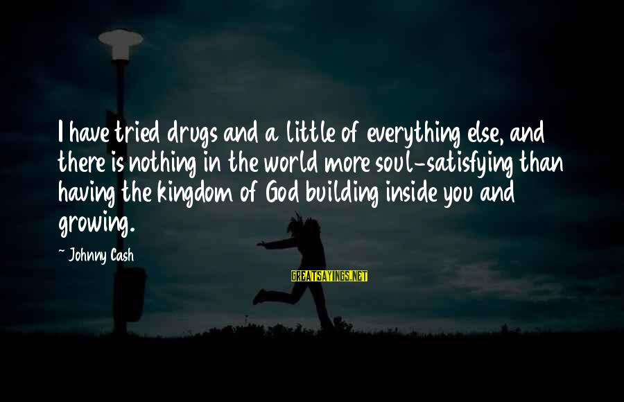 Drugs And God Sayings By Johnny Cash: I have tried drugs and a little of everything else, and there is nothing in