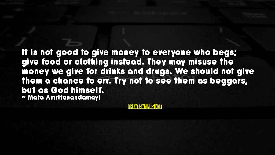 Drugs And God Sayings By Mata Amritanandamayi: It is not good to give money to everyone who begs; give food or clothing