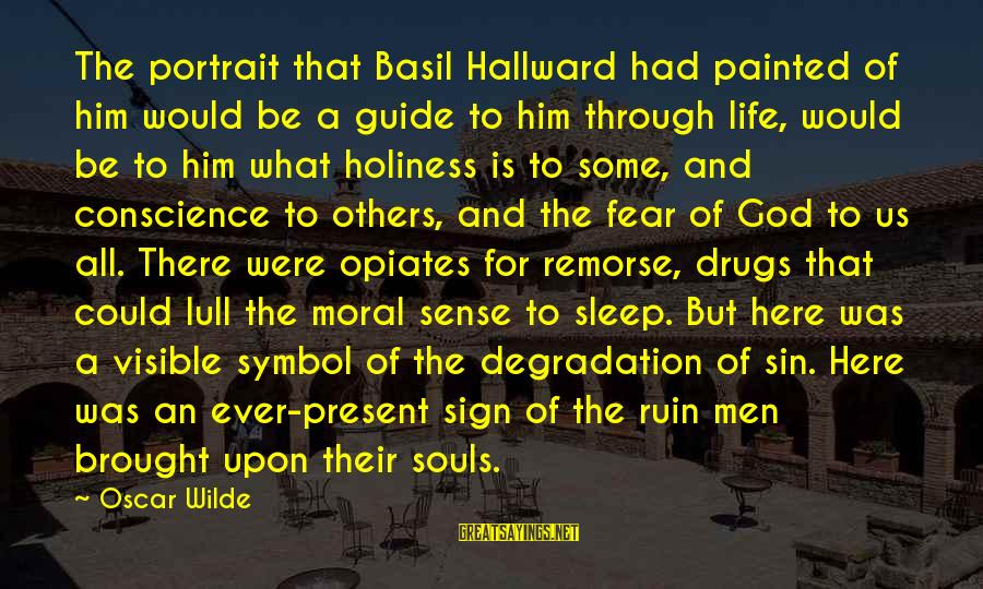 Drugs And God Sayings By Oscar Wilde: The portrait that Basil Hallward had painted of him would be a guide to him
