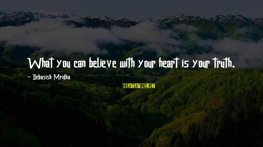 Drugs Ruining Friendships Sayings By Debasish Mridha: What you can believe with your heart is your truth.