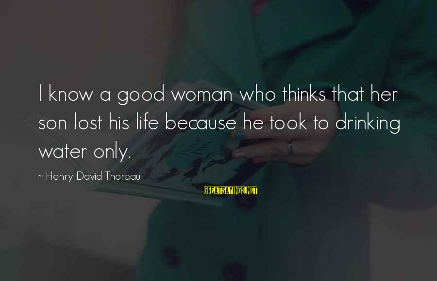 Drugs Ruining Friendships Sayings By Henry David Thoreau: I know a good woman who thinks that her son lost his life because he