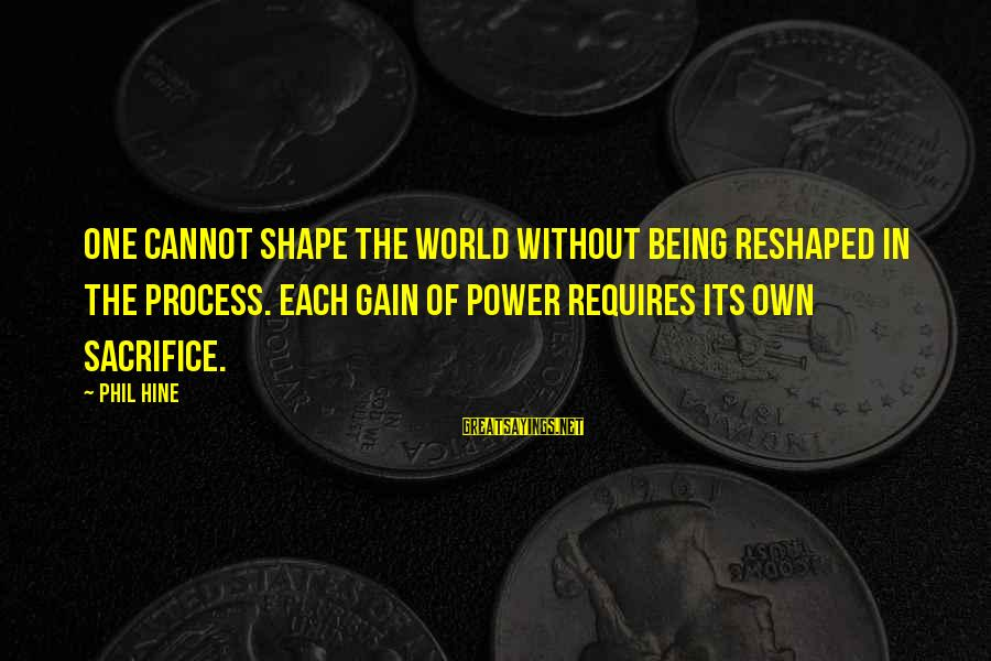 Drugs Ruining Friendships Sayings By Phil Hine: One cannot shape the world without being reshaped in the process. Each gain of power
