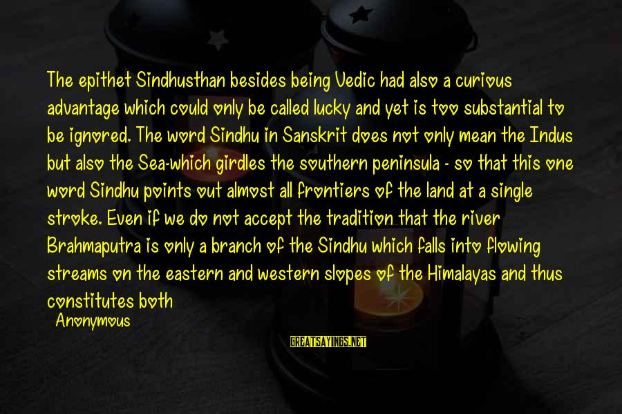 Drummers Inspirational Sayings By Anonymous: The epithet Sindhusthan besides being Vedic had also a curious advantage which could only be