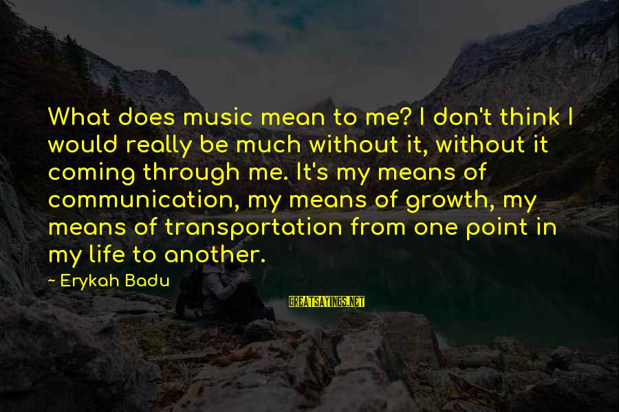 Drummers Inspirational Sayings By Erykah Badu: What does music mean to me? I don't think I would really be much without