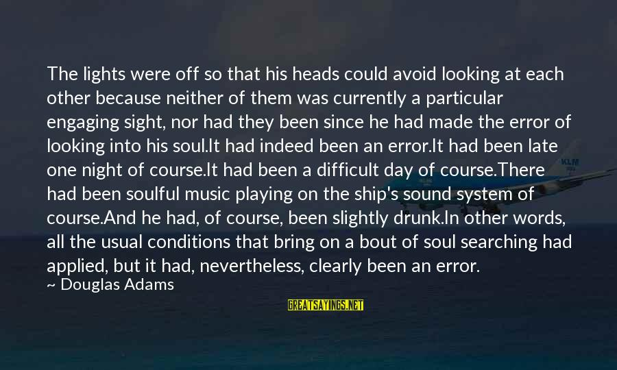Drunk All Night Sayings By Douglas Adams: The lights were off so that his heads could avoid looking at each other because