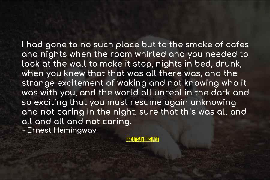 Drunk All Night Sayings By Ernest Hemingway,: I had gone to no such place but to the smoke of cafes and nights
