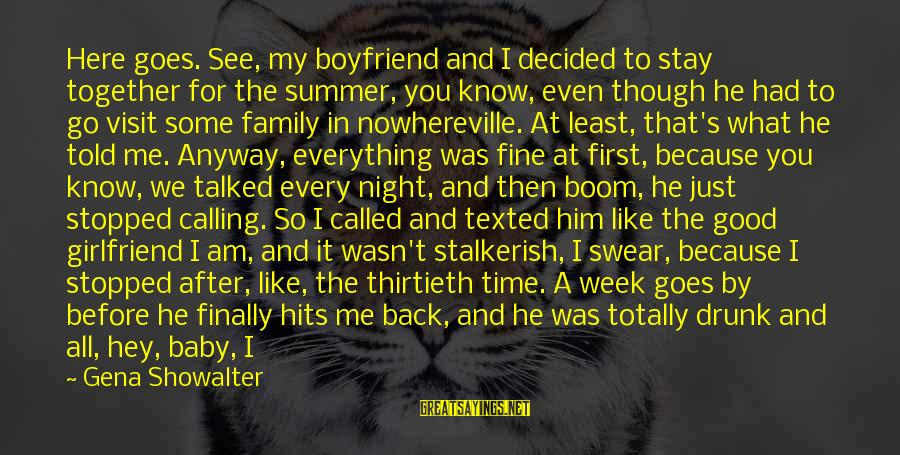 Drunk All Night Sayings By Gena Showalter: Here goes. See, my boyfriend and I decided to stay together for the summer, you