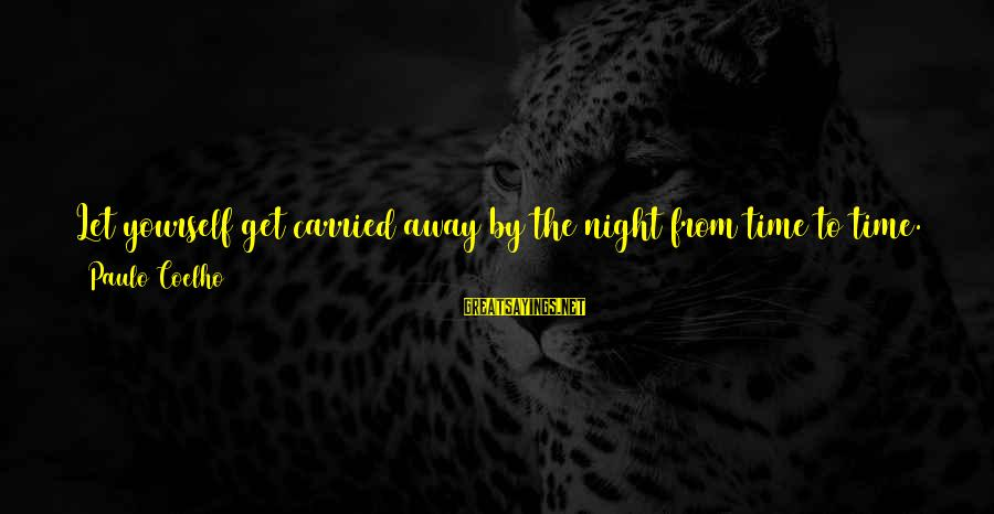 Drunk All Night Sayings By Paulo Coelho: Let yourself get carried away by the night from time to time. Look up at