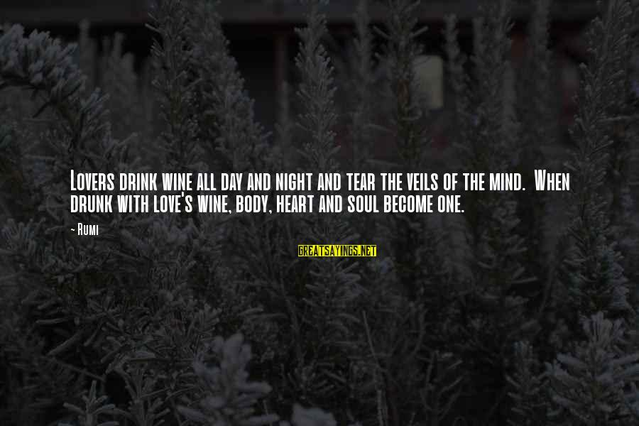Drunk All Night Sayings By Rumi: Lovers drink wine all day and night and tear the veils of the mind. When
