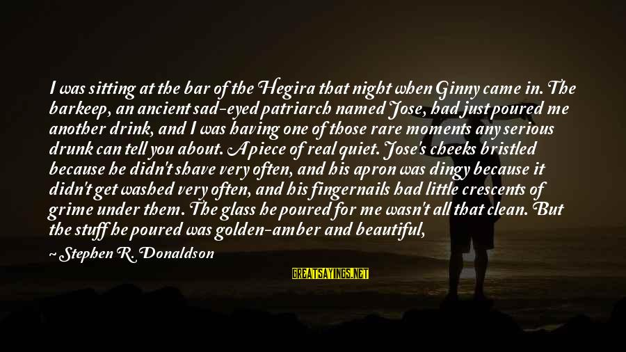Drunk All Night Sayings By Stephen R. Donaldson: I was sitting at the bar of the Hegira that night when Ginny came in.