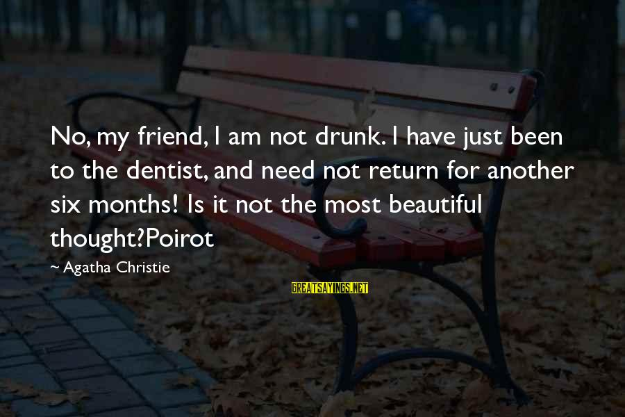 Drunk Friend Sayings By Agatha Christie: No, my friend, I am not drunk. I have just been to the dentist, and
