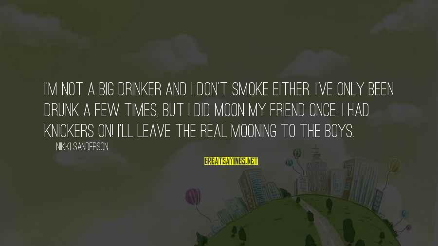 Drunk Friend Sayings By Nikki Sanderson: I'm not a big drinker and I don't smoke either. I've only been drunk a