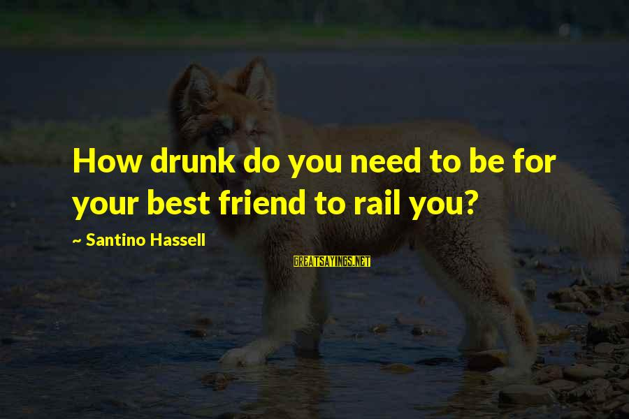 Drunk Friend Sayings By Santino Hassell: How drunk do you need to be for your best friend to rail you?