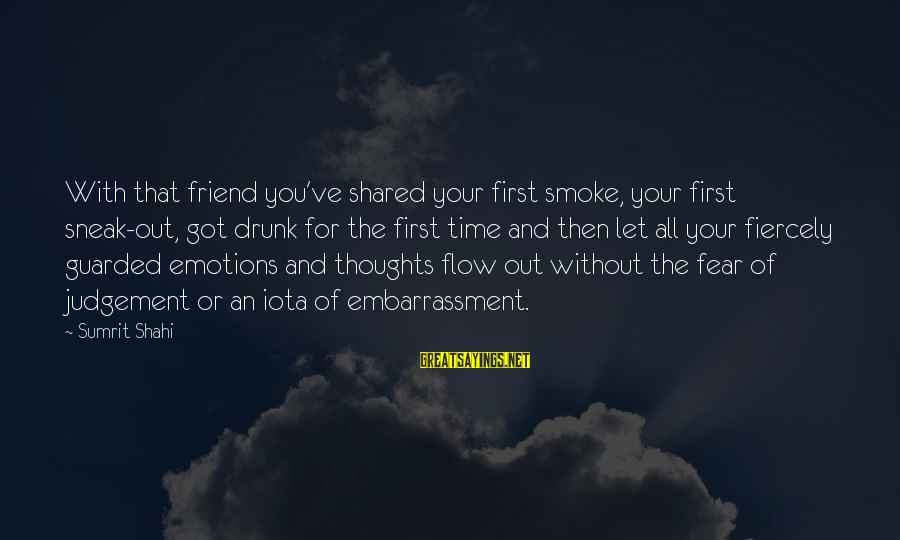 Drunk Friend Sayings By Sumrit Shahi: With that friend you've shared your first smoke, your first sneak-out, got drunk for the