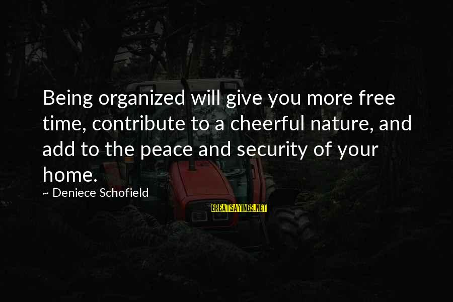 Dual Military Relationship Sayings By Deniece Schofield: Being organized will give you more free time, contribute to a cheerful nature, and add