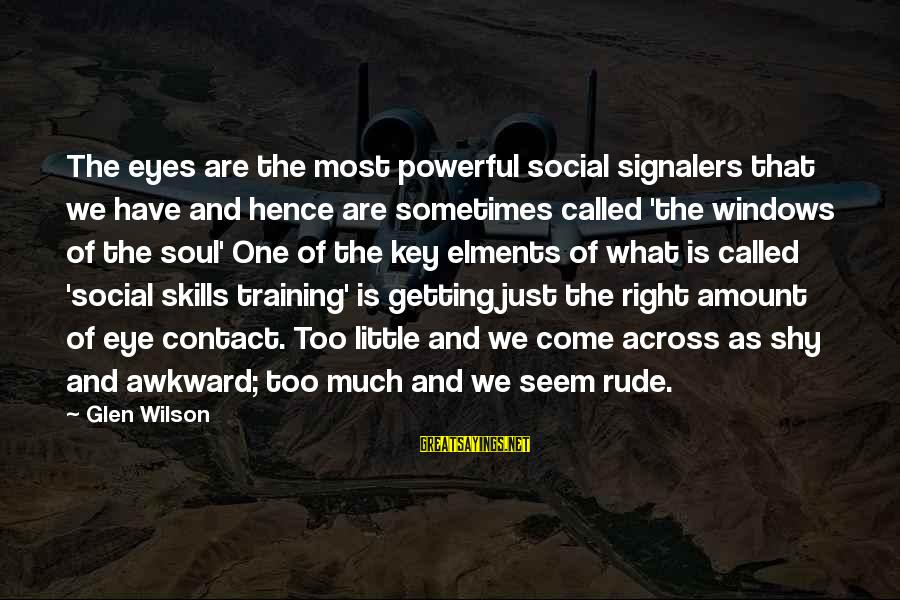 Dual Military Relationship Sayings By Glen Wilson: The eyes are the most powerful social signalers that we have and hence are sometimes