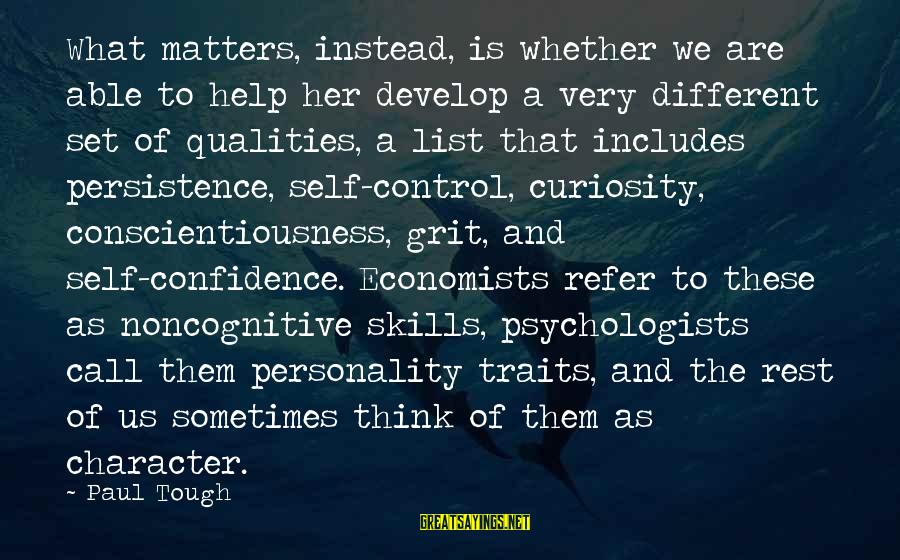 Dual Military Relationship Sayings By Paul Tough: What matters, instead, is whether we are able to help her develop a very different