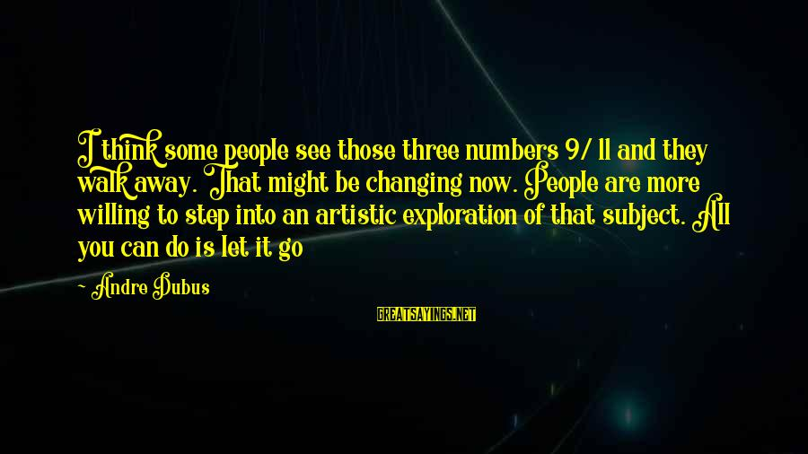 Dubus Sayings By Andre Dubus: I think some people see those three numbers 9/ 11 and they walk away. That