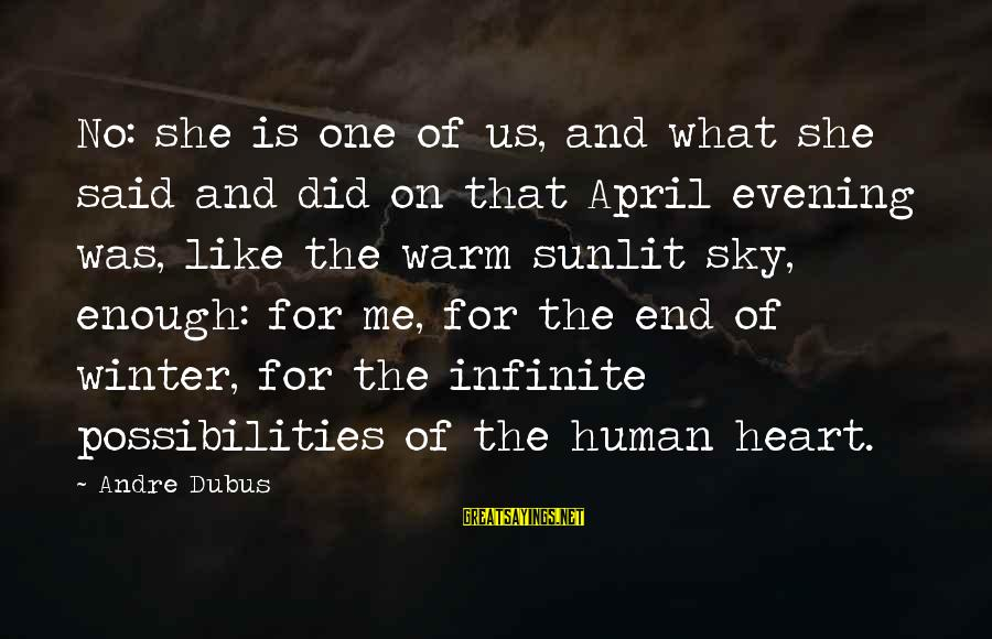 Dubus Sayings By Andre Dubus: No: she is one of us, and what she said and did on that April