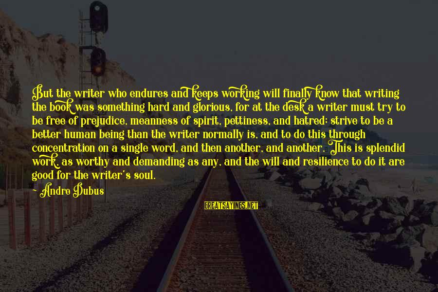 Dubus Sayings By Andre Dubus: But the writer who endures and keeps working will finally know that writing the book