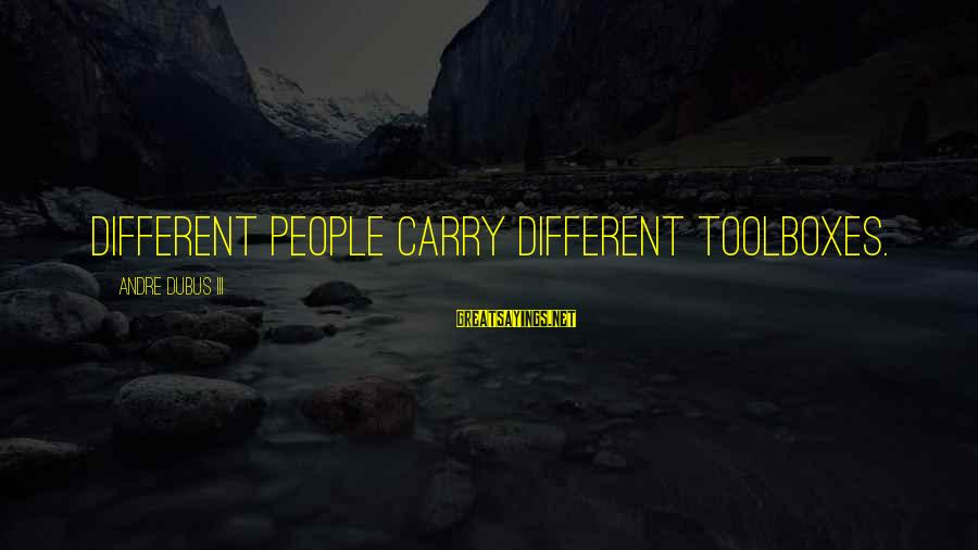 Dubus Sayings By Andre Dubus III: Different people carry different toolboxes.